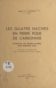A. Lemozi - Les quatre haches en pierre polie de Carbonnie - Commune de Sauliac-sur-Célé, près Cabrerets (Lot), trouvées le 18 novembre 1950 dans la propriété de M. Fernand Magnié.