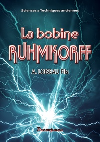 A Loiseau - La bobine Ruhmkorff.