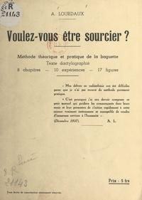 A. Lourdaux - Voulez-vous être sourcier ? - Méthode théorique et pratique de la baguette. Huit chapitres, 10 expériences, 17 figures.