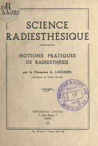 A. Lucchini et  Collectif - Science radiesthésique - Notions pratiques de radiesthésie.