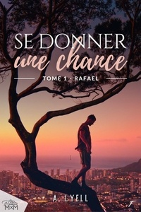 A. Lyell - Se donner une chance - tome 1 Rafael.