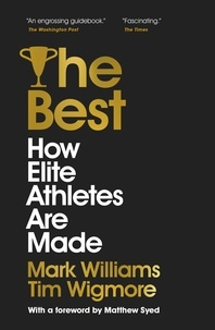 A. Mark Williams et Tim Wigmore - The Best - How Elite Athletes Are Made.