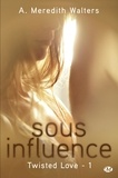 A Meredith Walters - Twisted Love Tome 1 : Sous influence.