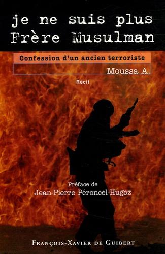 A. Moussa - Je ne suis plus Frère Musulman - Confession d'un ancien terroriste.
