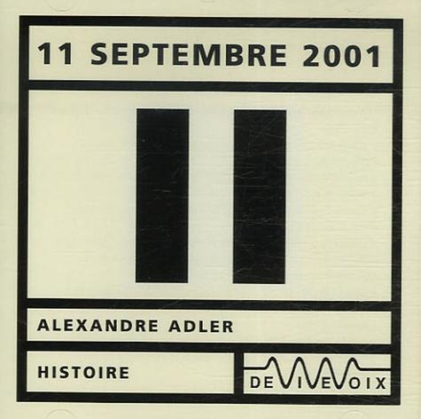 Alexandre Adler - 11 Septembre 2001. 1 CD audio