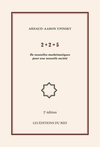 Arnaud-Aaron Upinsky - 2+2=5 - De nouvelles mathématiques pour une nouvelle société.