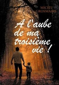 Mich'l Grosmaire et Mich Grosmaire - A l'aube de ma troisième vie !.