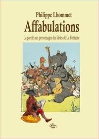 Philippe Lhommet - Affabulations - La parole aux personnages des fables de La Fontaine.