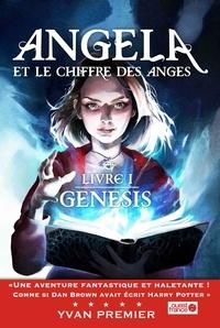 Yvan Premier - Angela et le chiffre des anges 1 : Angela et le chiffre des anges - Livre I : GENESIS.