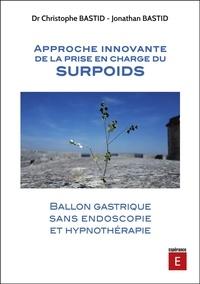 Christophe Bastid et Jonathan Bastid - Approche innovante de la prise en charge du surpoids - Ballon gastrique sans endoscopie et hypnothérapie.