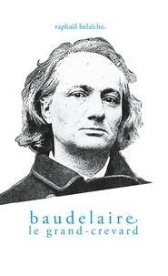 Raphaël Belaïche - Baudelaire, le Grand-Crevard.