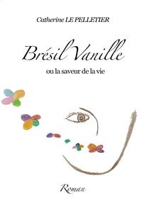 Pelletier cath. Le - BRÉSIL VANILLE - Catherine Le Pelletier.