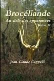 Jean-Claude Cappelli - Brocéliande Au-delà des apparences Tome II.