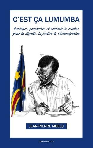 Jean-Pierre Mbelu - C'est ça Lumumba - Partager, soutenir et poursuivre pour la dignité, la justice et l'émancipation.