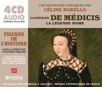 Céline Borello - CATHERINE DE MÉDICIS, LA LÉGENDE NOIRE - UNE BIOGRAPHIE EXPLIQUÉE.