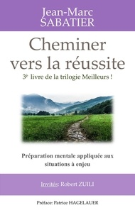Jean-Marc Sabatier - Cheminer vers la réussite: Préparation mentale appliquée aux situations à enjeu.