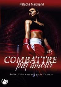 Natacha Marchand - Combattre par amour.