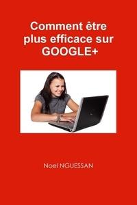 Noel Nguessan - Comment être plus efficace sur Google+.