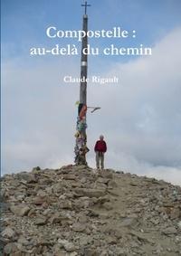 Claude Rigault - Compostelle : au-delà du chemin.