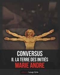 Marie André - Conversus - La terre des Initiés.