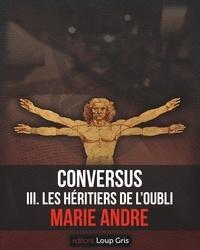 Marie André et Editions Loup gris - Conversus - III. Les Héritiers de l'Oubli.
