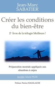 Jean-Marc Sabatier - Créer les conditions du bien être: Préparation mentale appliquée aux situations à enjeu.