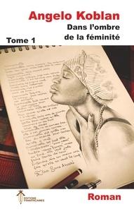 Editions Panafricaines - Dans l'ombre de la féminité, Tome 1.