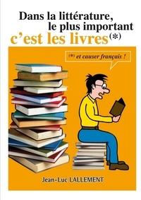 Jean-luc Lallement - Dans la littérature, le plus important c'est les livres.