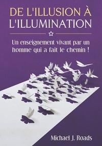 Michael j. Roads - De l'illusion à l'illumination.