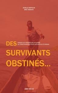 Achille Bapolisi et Eric Kwakya - Conversations Congolaises  : Des survivants obstinés - Panser les traumas de la guerre au Congo-Kinshasa pour aujourd'hui et demain.