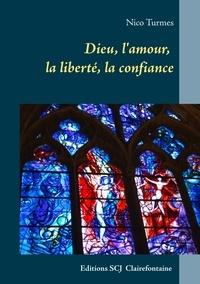 Nico Turmes - Dieu, l'amour, la liberté, la confiance.