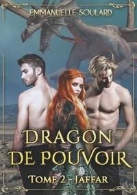 Emmanuelle Soulard - Dragon de Pouvoir Tome 2 : Jaffar.