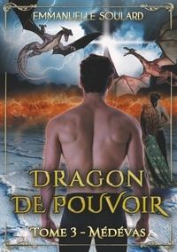 Emmanuelle Soulard - Dragon de Pouvoir Tome 3 : Médévas.