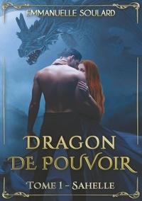 Emmanuelle Soulard - Dragon de Pouvoir - Tome 1, Sahelle.