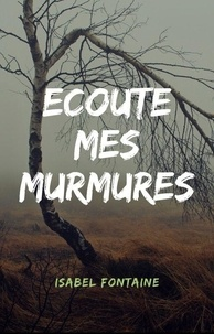 Isabel Fontaine - Ecoute mes murmures.