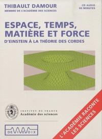 Thibault Damour - Espace, temps, matière et force : d'Einstein à la théorie des cordes - CD audio.
