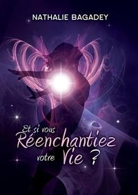 Nathalie Bagadey - Et si vous réenchantiez votre vie ?.