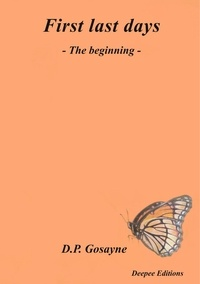 Dp Gosayne - Last first days 1 : First last days - The Beginning - Tome 1.