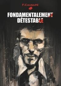 Fabrice Causapé - Fondamentalement Détestable.