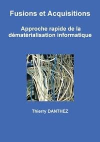 Thierry Danthez - Fusions et Acquisitions  -  Approche rapide de la dématérialisation informatique.