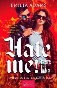 Emilia Adams - Hate me ! That's the game ! - Tome 2, Tout le temps avec toi.