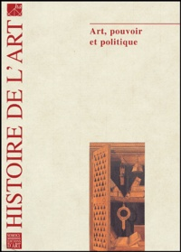 Gilles Sauron et Philippe Plagnieux - Histoire de l'art N° 55 Octobre 2004 : Art, pouvoir et politique.