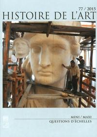 Jean-Marie Guillouët et François Queyrel - Histoire de l'art N° 77/2015-2 : Mini/Maxi - Questions d'échelles.
