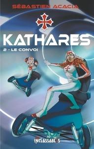 Sébastien Acacia - KATHARES 2 : Kathares - Le Convoi.