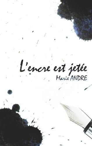 Marie André et Editions Loup gris - L'encre est jetée.