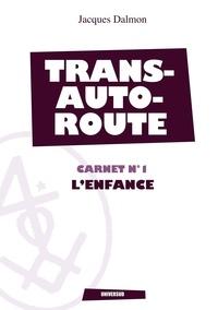 Jacques Dalmon - L'enfance - Transautoroute - Carnet n°1.