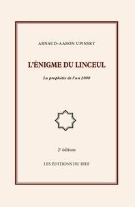 Arnaud-Aaron Upinsky - L'énigme du linceul - La prophétie de l'an 2000.