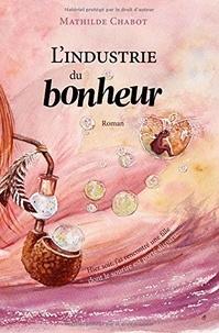 Mathilde Chabot - L'Industrie du bonheur.