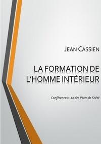 Jean Cassien - LA FORMATION DE L'HOMME INTÉRIEUR: Conférences 1-10 des Pères de Scété.