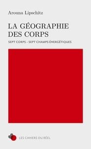 Arouna Lipschitz - La Géographie des Corps - 7 Corps, 7 Champs énergétiques.